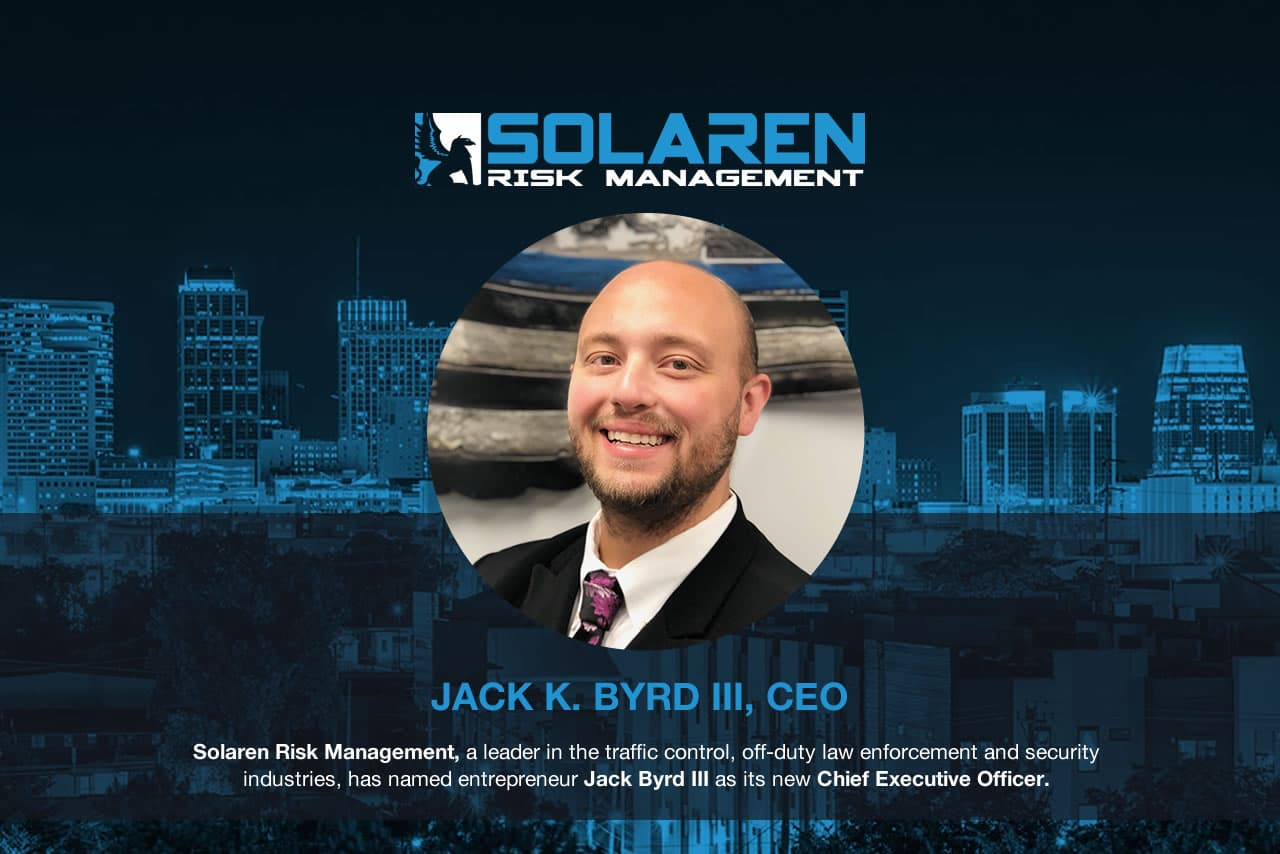 Solaren Risk Management, a leader in the traffic control, off-duty law enforcement and security industries, has named entrepreneur Jack Byrd III as its new Chief Executive Officer